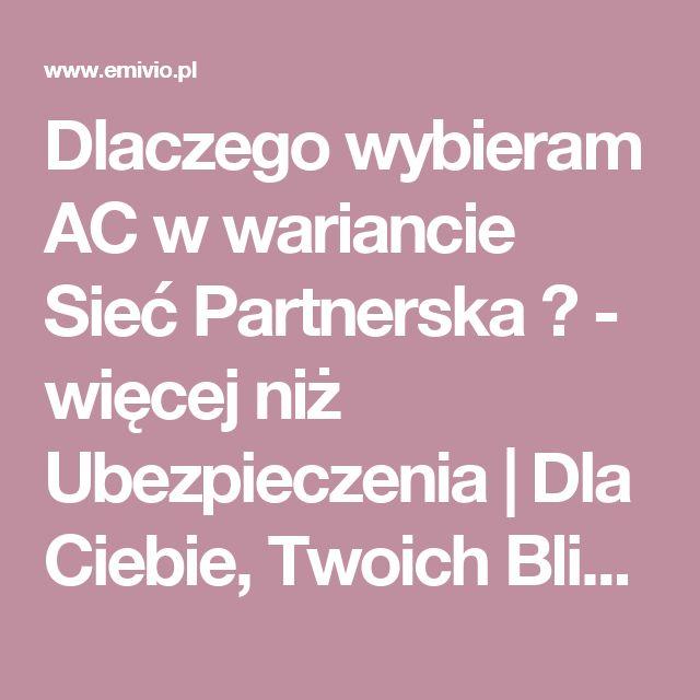 Dlaczego wybieram AC w wariancie Sieć Partnerska ? - więcej niż Ubezpieczenia | Dla Ciebie, Twoich Bliskich i Biznesu