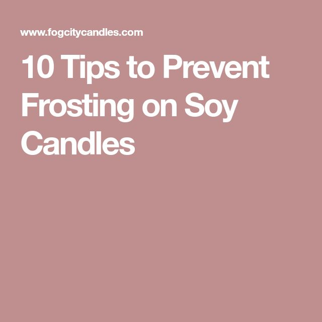 10 Tips to Prevent Frosting on Soy Candles