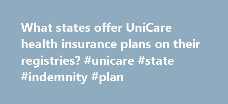 What states offer UniCare health insurance plans on their registries? #unicare #state #indemnity #plan http://rhode-island.remmont.com/what-states-offer-unicare-health-insurance-plans-on-their-registries-unicare-state-indemnity-plan/  # What states offer UniCare health insurance plans on their registries? Quick Answer The UniCare State Indemnity Plan accepts Massachusetts doctors and hospitals, and PLUS Plan members can access participating UniCare network providers in Rhode Island, Maine…