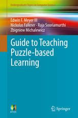 Guide to Teaching Puzzle-based Learning (2014). Edwin F. Meyer III, Nickolas Falkner,  Raja Sooriamurthi, Zbigniew Michalewicz