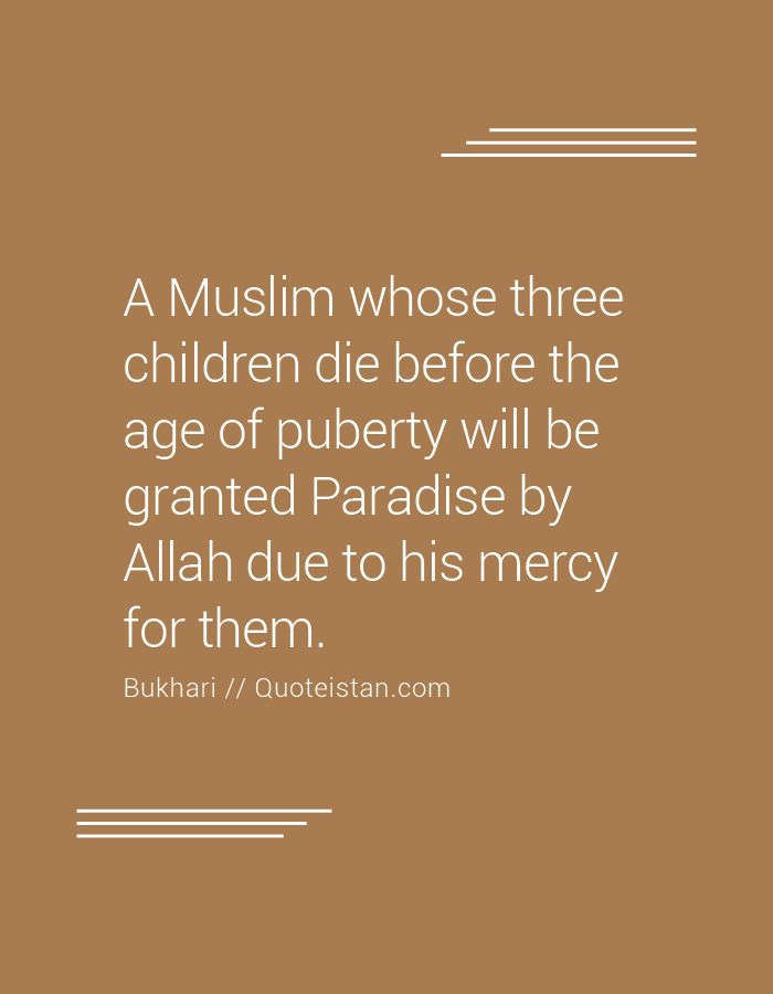A Muslim whose three children die before the age of puberty will be granted…