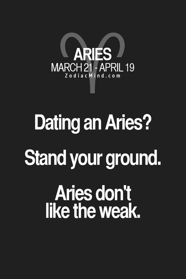 Dating an Aries? Stand your ground. Aries don't like the weak. #Aries