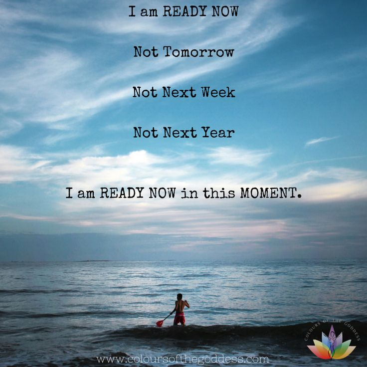 I am ready now! Not tomorrow, and not next year!- Take that first step today empowerment #selflove #healing #LIFE