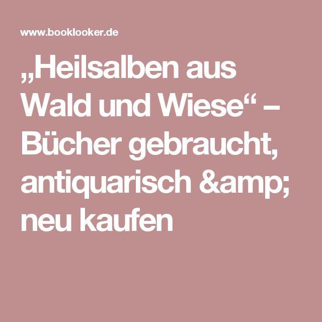 """""""Heilsalben aus Wald und Wiese"""" – Bücher gebraucht, antiquarisch & neu kaufen"""