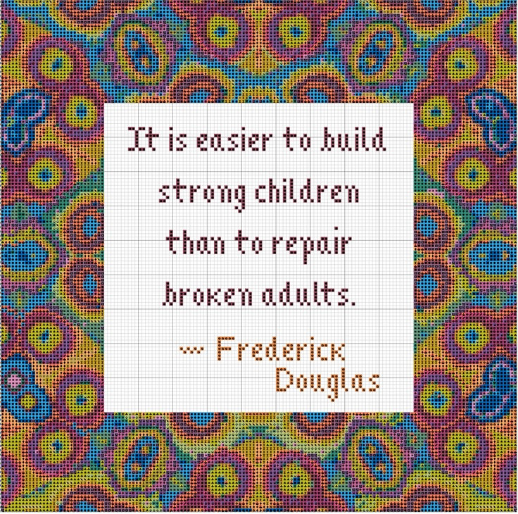 Great quote to keep in mind...  And perhaps on the wall!Quotes About Counselor, Douglas Quotes, Strong Children, Precious Children, Life Inspiration, Buildings Strong, Kids Quotes, Frederick Douglass, Schools Inspiration Quotes