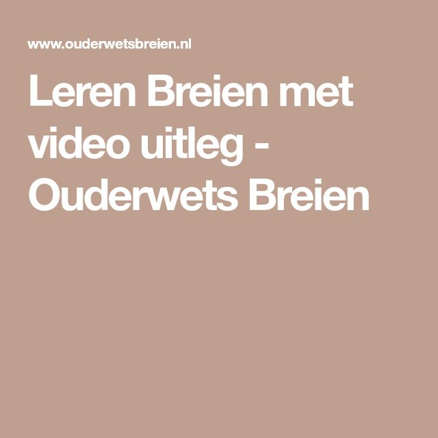 Leren Breien met video uitleg - Ouderwets Breien