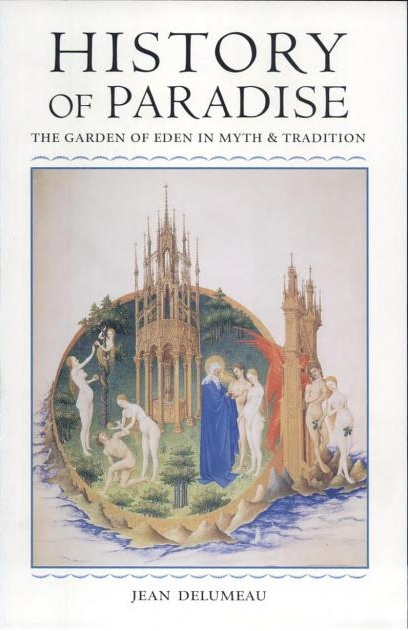 Jean Delumeau | History of Paradise: The Garden of Eden in Myth and Tradition  (1994)