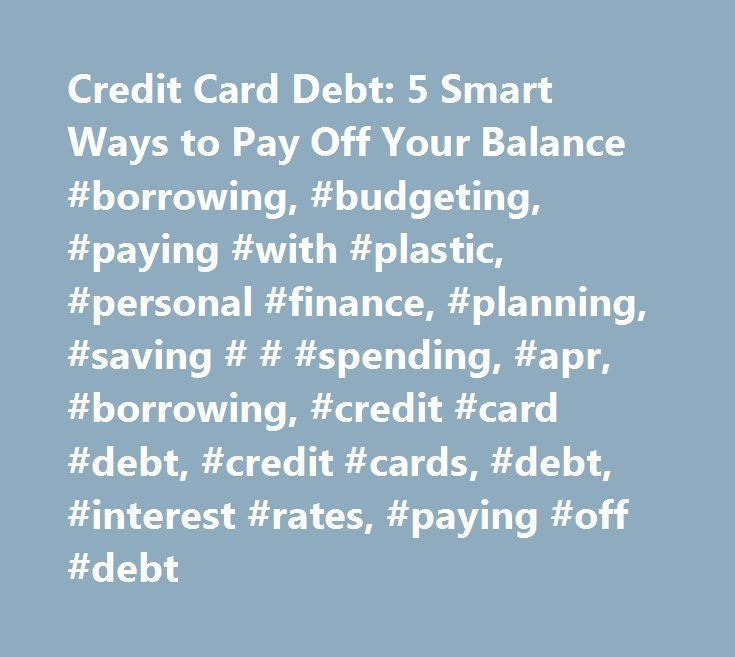 Credit Card Debt: 5 Smart Ways to Pay Off Your Balance #borrowing, #budgeting, #paying #with #plastic, #personal #finance, #planning, #saving # # #spending, #apr, #borrowing, #credit #card #debt, #credit #cards, #debt, #interest #rates, #paying #off #debt http://cameroon.nef2.com/credit-card-debt-5-smart-ways-to-pay-off-your-balance-borrowing-budgeting-paying-with-plastic-personal-finance-planning-saving-spending-apr-borrowing-credit-card-debt-cre/  # 5 Smart Strategies to Eliminate Your…