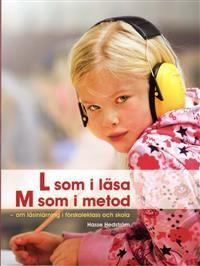 L som i läsa, M som metod : om läsinlärning i förskoleklass och skola