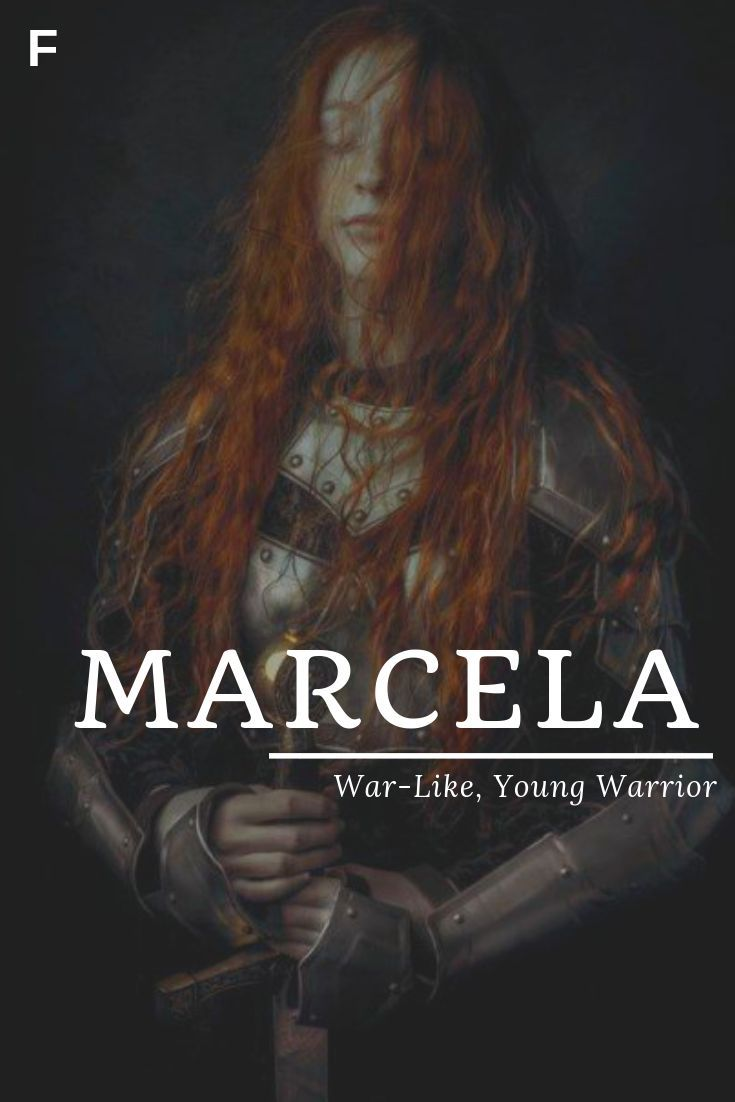 Marcela, meaning War-Like or Young Warrior, Latin/Italian names, M baby girl nam