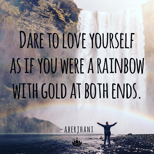 """Classic inspiration: """"Dare to love yourself as if you were a rainbow with gold at both ends."""" quotation from books The River of Winged Dreams & Journey through the Power of the Rainbow by Aberjhani."""