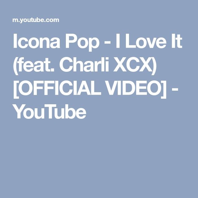 Icona Pop - I Love It (feat. Charli XCX) [OFFICIAL VIDEO] - YouTube