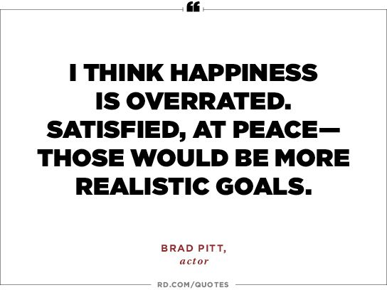 I think happiness is overrated, satisfied, at peace those would be more realistic goals.