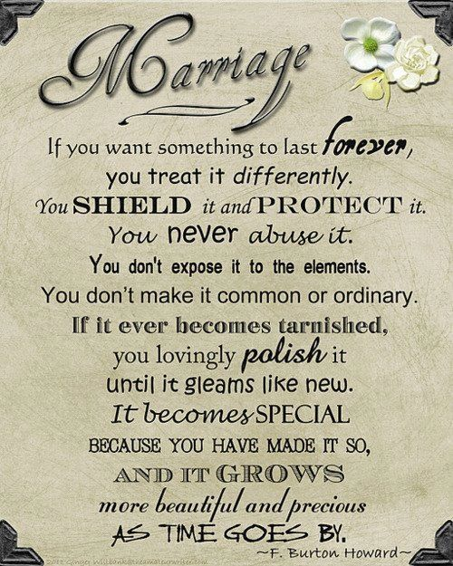 Marriage.....LOVE this. so true, it is more special and beautiful each day :)