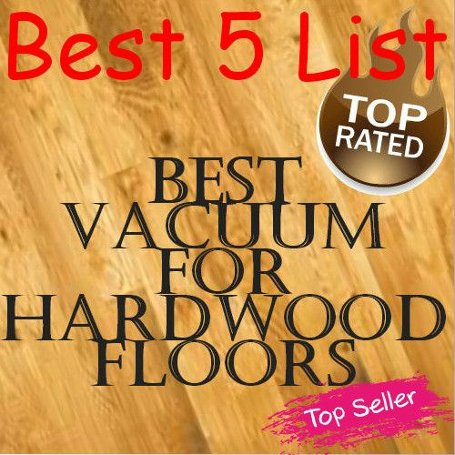 List of the BEST 5 Vacuum Cleaners for Hardwood Floors!