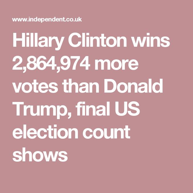 Hillary Clinton wins 2,864,974 more votes than Donald Trump, final US election count shows