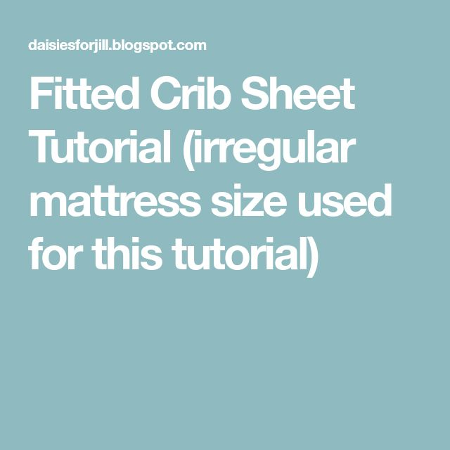 Fitted Crib Sheet Tutorial (irregular mattress size used for this tutorial)
