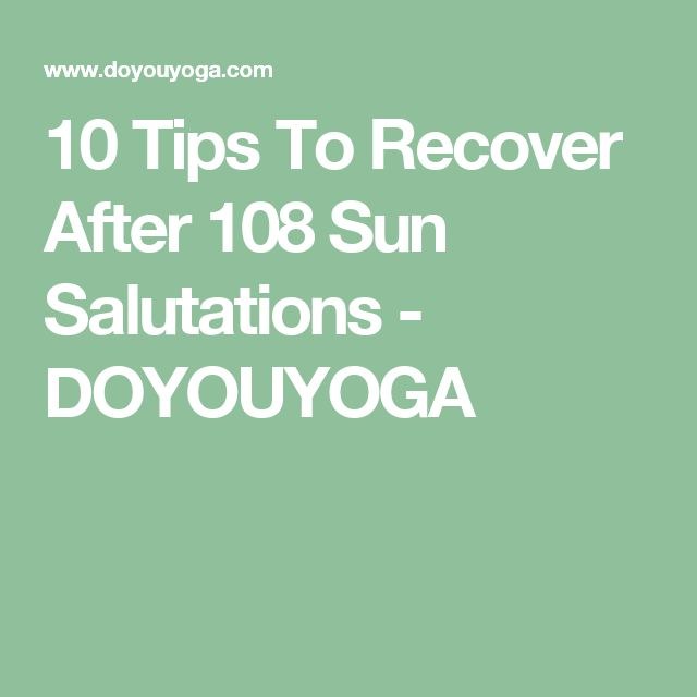 10 Tips To Recover After 108 Sun Salutations - DOYOUYOGA