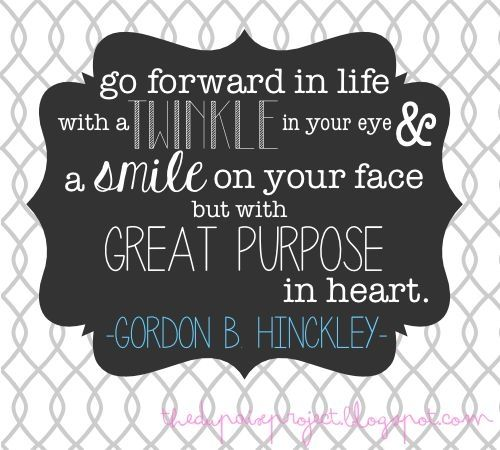 """""""Go forward in life with a twinkle in your eye and a smile on your face but with great purpose in heart."""" Gordon B. Hinckley quote by lindsay0"""