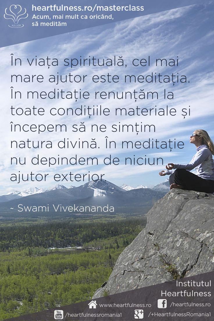În viața spirituală, cel mai mare ajutor este meditația. În meditație renunțăm la toate condițiile materiale și începem să ne simțim natura divină. În meditație nu depindem de niciun ajutor exterior. ~ Swami Vivekananda #heartfulness #cunoaste_cu_inima #hfnro