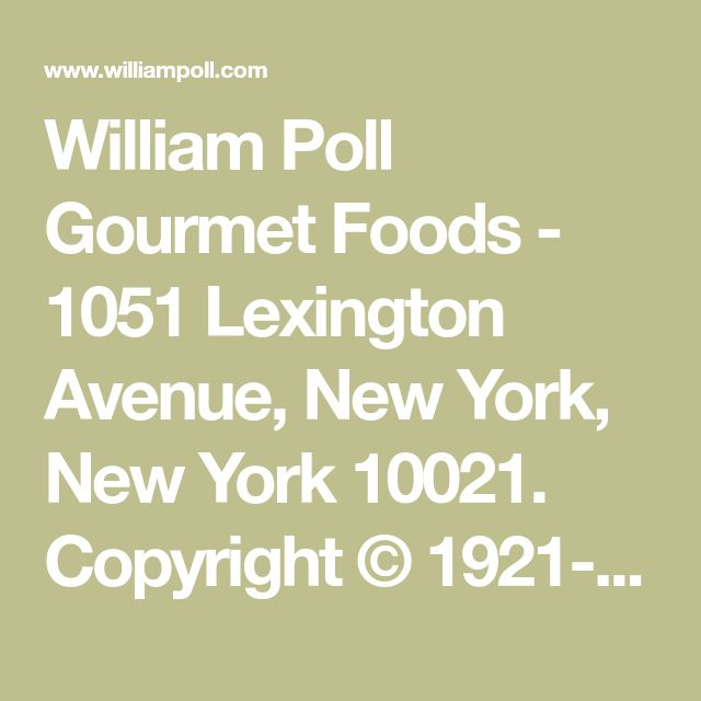William Poll Gourmet Foods - 1051 Lexington Avenue, New York, New York 10021. Copyright © 1921-2012 William Poll