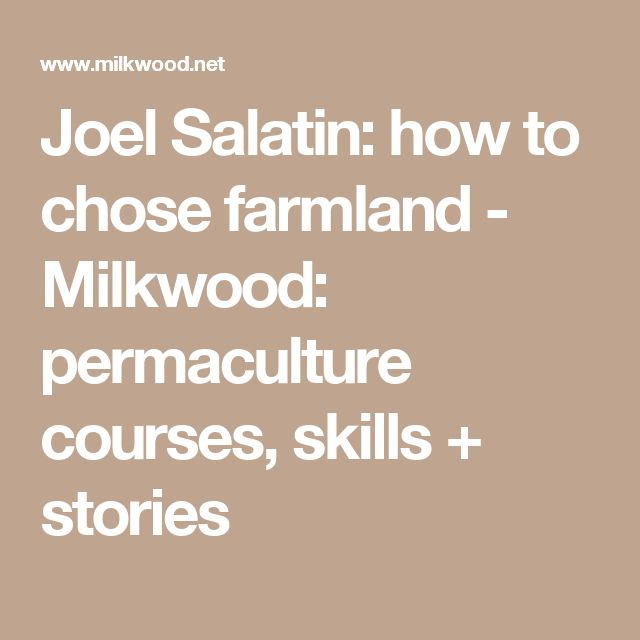 Joel Salatin: how to chose farmland - Milkwood: permaculture courses, skills + stories