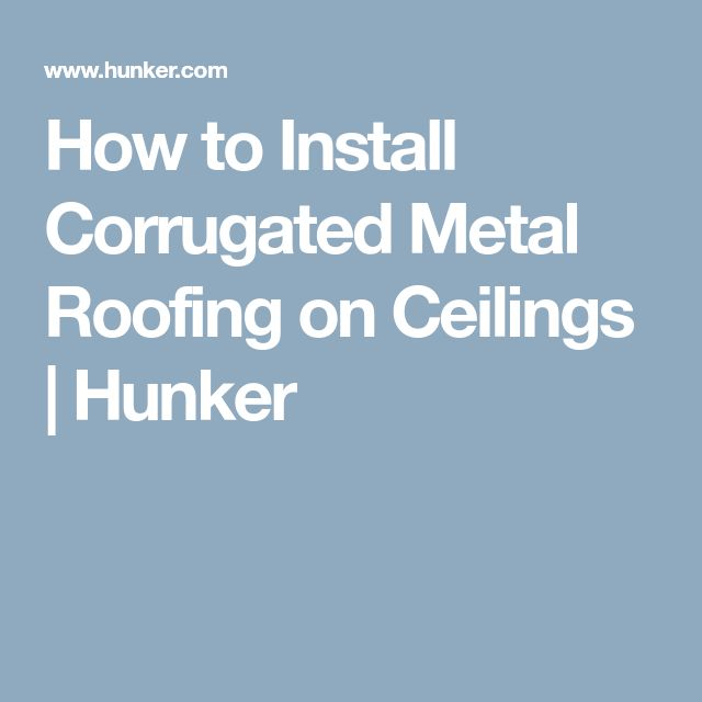 How To Install Corrugated Metal Roofing On Ceilings