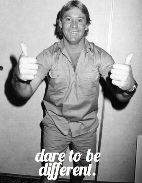 Dare to be Different! #steveirwin #oz #australia #hero