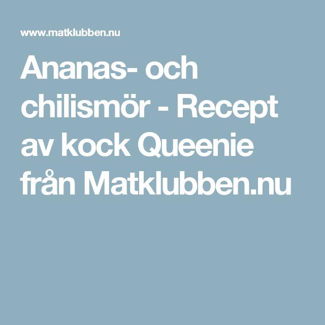 Ananas- och chilismör - Recept av kock Queenie från Matklubben.nu