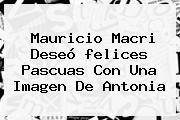 http://tecnoautos.com/wp-content/uploads/imagenes/tendencias/thumbs/mauricio-macri-deseo-felices-pascuas-con-una-imagen-de-antonia.jpg felices pascuas. Mauricio Macri deseó felices pascuas con una imagen de Antonia, Enlaces, Imágenes, Videos y Tweets - http://tecnoautos.com/actualidad/felices-pascuas-mauricio-macri-deseo-felices-pascuas-con-una-imagen-de-antonia/