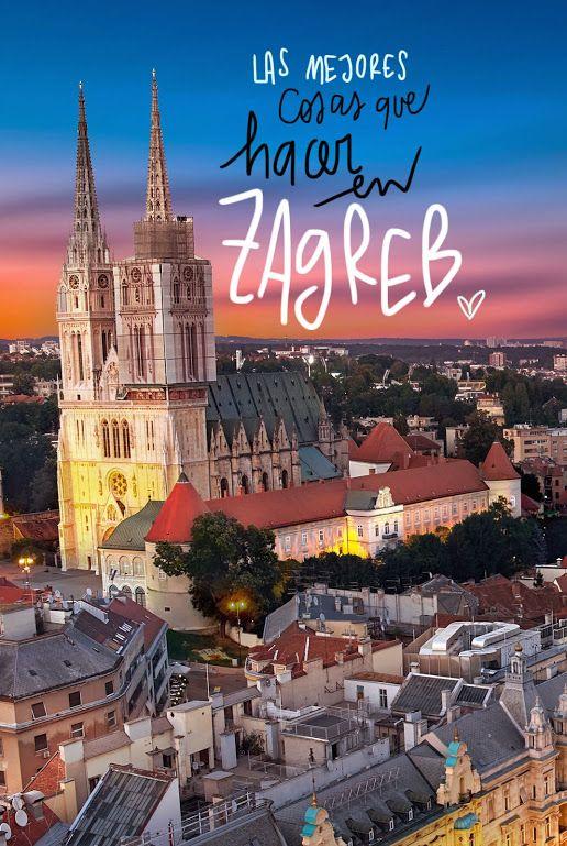 Las Mejores Cosas Que Ver Y Hacer En Zagreb Zagreb Croacia Viaje Destinos En Europa