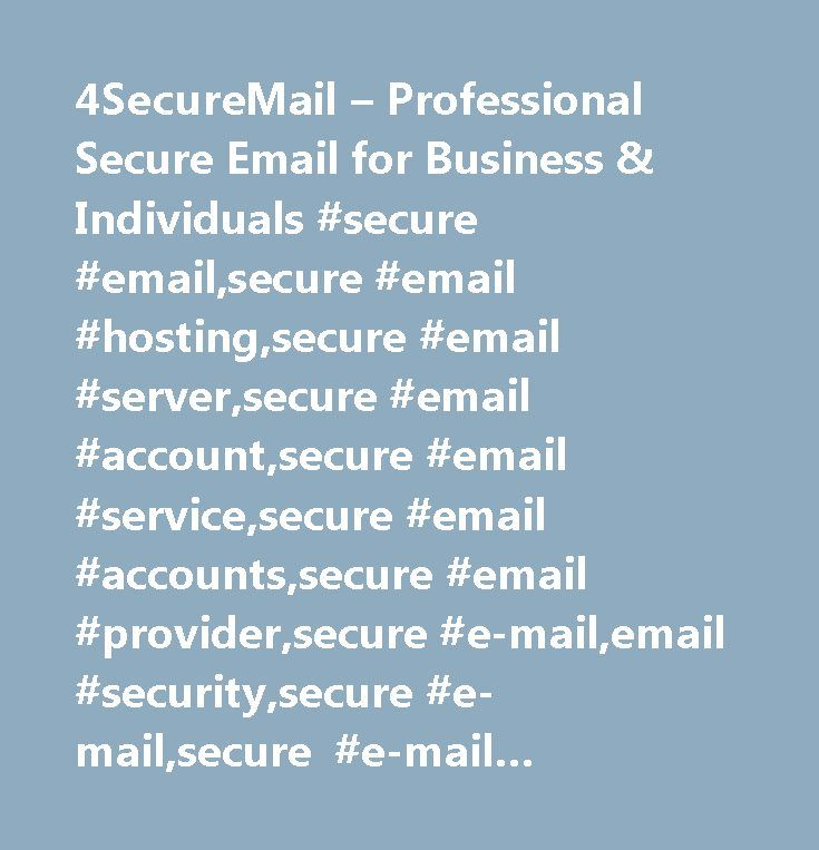 4SecureMail – Professional Secure Email for Business & Individuals #secure #email,secure #email #hosting,secure #email #server,secure #email #account,secure #email #service,secure #email #accounts,secure #email #provider,secure #e-mail,email #security,secure #e-mail,secure #e-mail #hosting,domain #email #hosting,email #privacy,anonymous #email,anonymous #email #hosting,secure #anonymous #email,hipaa,hipaa #compliancy,hipaa #compliant,hipaa #compliant #email,secure #mail,secure #mail…