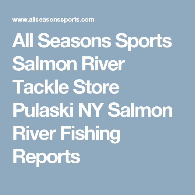 All Seasons Sports Salmon River Tackle Store Pulaski NY Salmon River Fishing Reports