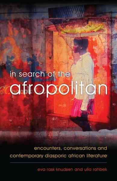 In Search of the Afropolitan: Encounters, Conversations and Contemporary Diasporic African Literature
