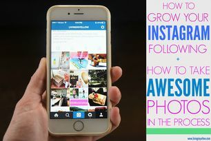 Tips For Growing Your Instagram Following + Taking Better Photos