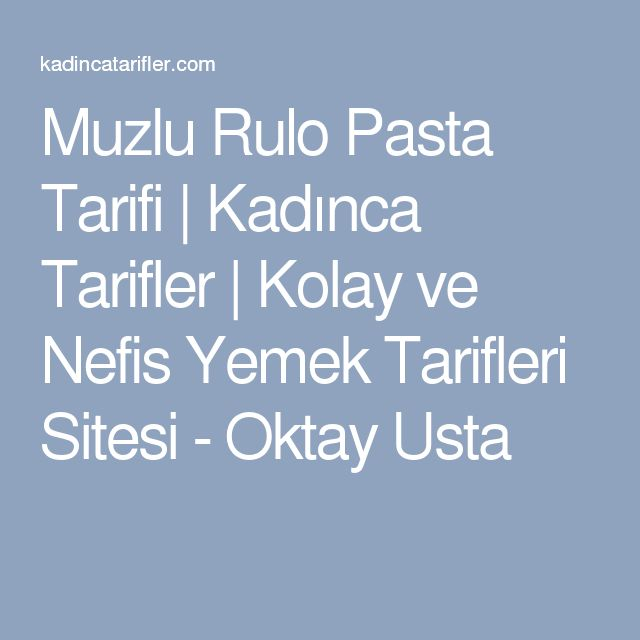 Muzlu Rulo Pasta Tarifi | Kadınca Tarifler | Kolay ve Nefis Yemek Tarifleri Sitesi - Oktay Usta