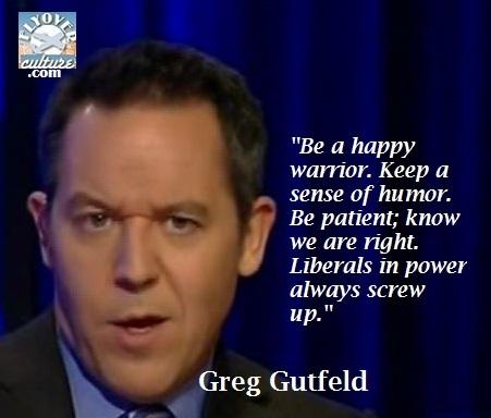 Greg Gutfeld: Be a happy warrior. Be patient. Liberals always screw up.
