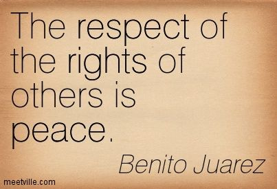 benito juarez quotes | Benito Juarez : The respect of the rights of others is peace. respect ...