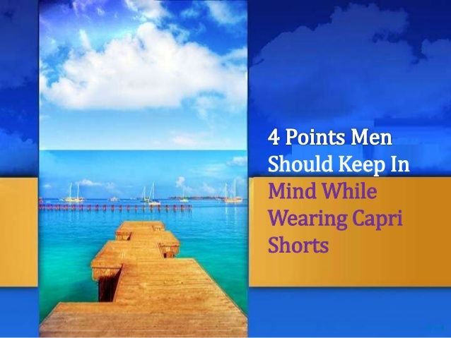 4 points men should keep in mind while wearing capri shorts
