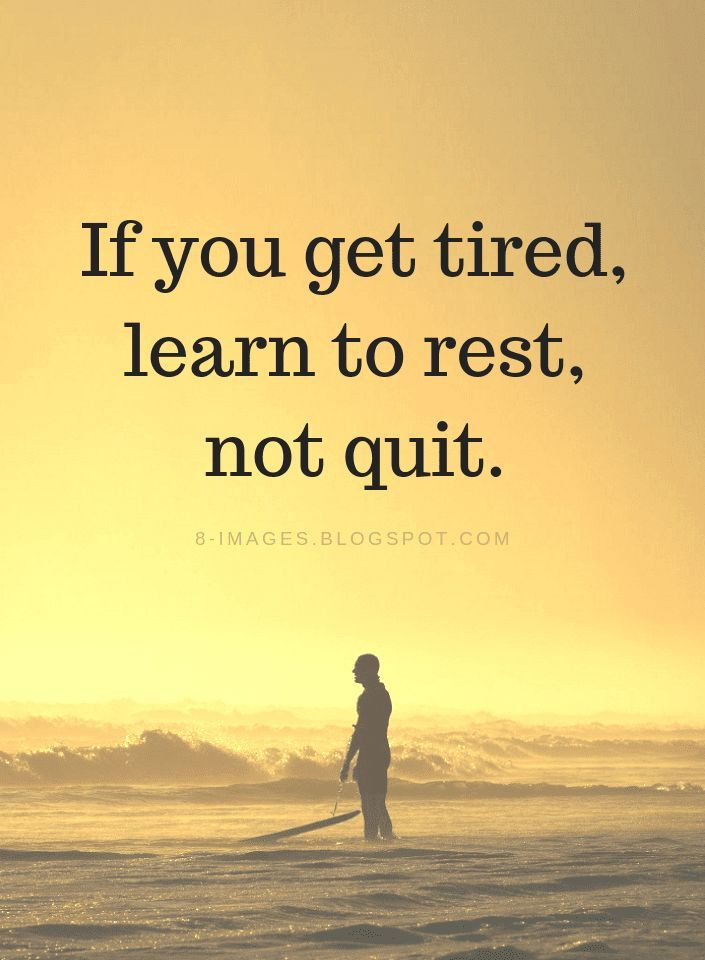 Inspirational Quotes If you get tired, learn to rest, not