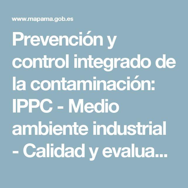 Prevención y control integrado de la contaminación: IPPC -          Medio ambiente industrial - Calidad y evaluación ambiental - mapama.es