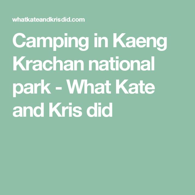 Camping in Kaeng Krachan national park - What Kate and Kris did