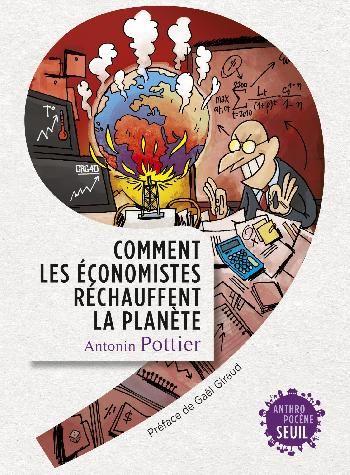 Comment les économistes réchauffent la planète / Antonin Pottier - http://bib.uclouvain.be/opac/ucl/fr/chamo/chamo%3A1916771?i=0