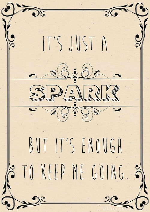 """""""It's just a spark, but it's enough to keep me going..."""" X Paramore - Last Hope"""