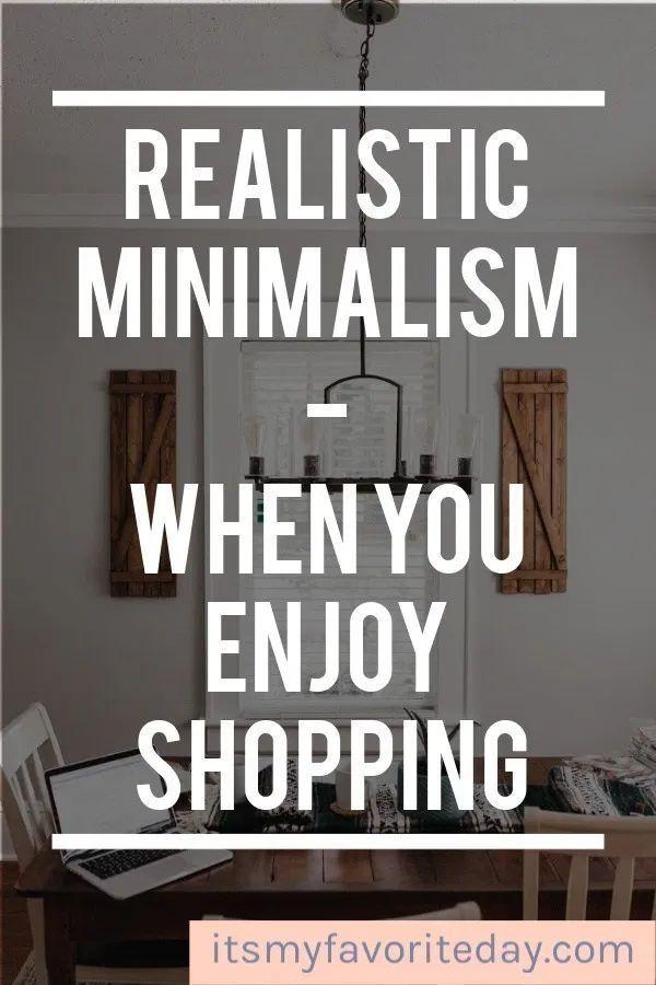Realistic Minimalism When You Enjoy Shopping Minimalist