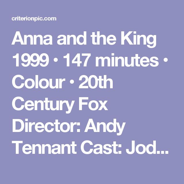 Anna and the King  1999 • 147 minutes • Colour • 20th Century Fox  Director: Andy Tennant  Cast: Jodie Foster, Chow Yun-Fat, Bai Ling, Randall Duk Kim  Jodie Foster and Chow Yun-Fat team up for a period drama set in 19th Century Thailand.   The action turns on the character of Anna  Leonowens, a British governess who is employed by the Royal Siamese court during the reign of King Mongkut (1851-68) to look after the  King's many children.   Soon after she arrives in this exotic country, Anna…