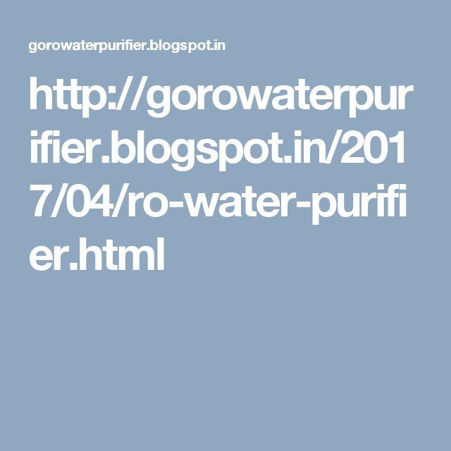 http://gorowaterpurifier.blogspot.in/2017/04/ro-water-purifier.html