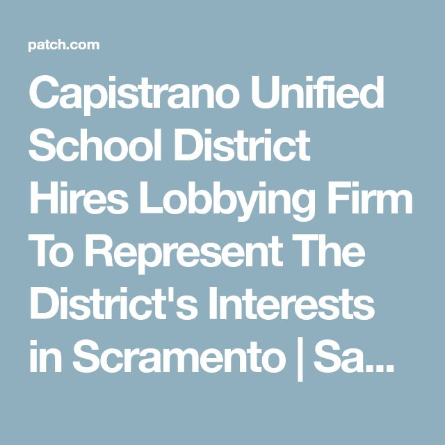 Capistrano Unified School District Hires Lobbying Firm To Represent The District's Interests in Scramento | San Juan Capistrano, CA Patch