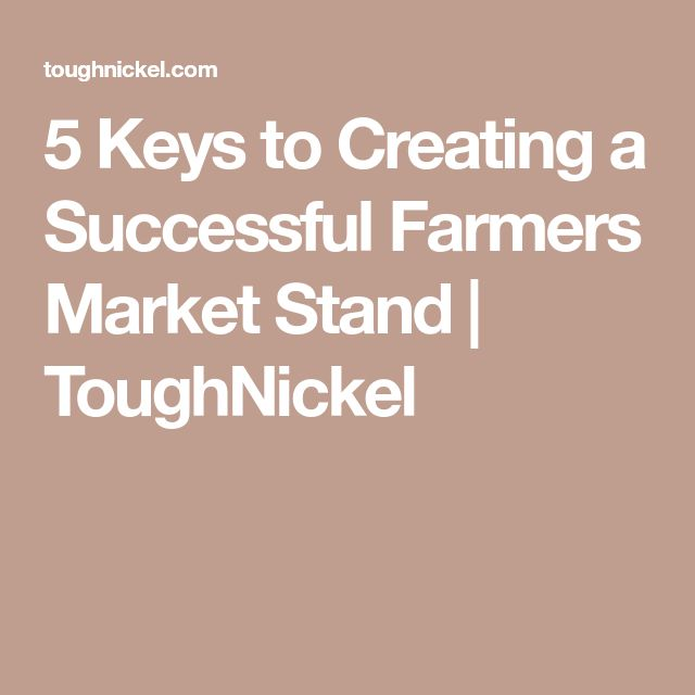 5 Keys to Creating a Successful Farmers Market Stand | ToughNickel
