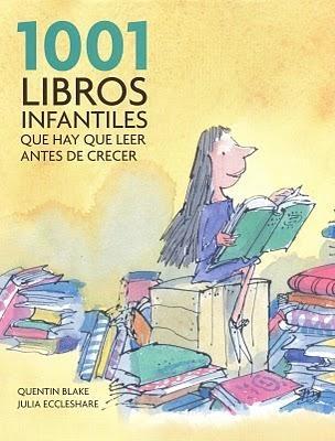 1001 Libros infantiles que hay que leer antes de crecer de Quentin Blake y Julia Eccleshare. Una expedición fascinante por los mejores libros infantiles de todos los tiempos.